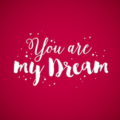 "Valentine's Day background with text ""You are my Dream"". Useful for cards, invitations and valentines."