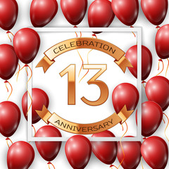 Realistic red balloons with ribbon in centre golden text thirteen years anniversary celebration with ribbons in white square frame over white background. Vector illustration