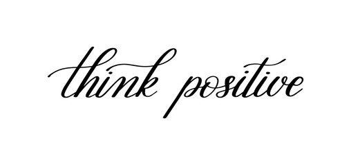 think positive black and white handwritten lettering quote