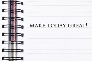 Inspirational motivating quote on spring white note book. make today great