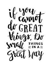 If You Cannot Do Great Things, Do Small Things In a Great Way - Motivation phrase, hand lettering saying. Motivational quote about progress and dreams. Inspirational typography poster.