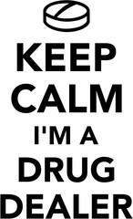 Keep calm I am a drug dealer