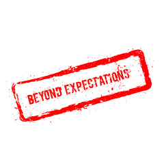 Beyond expectations red rubber stamp isolated on white background. Grunge rectangular seal with text, ink texture and splatter and blots, vector illustration.