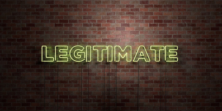 LEGITIMATE - fluorescent Neon tube Sign on brickwork - Front view - 3D rendered royalty free stock picture. Can be used for online banner ads and direct mailers..