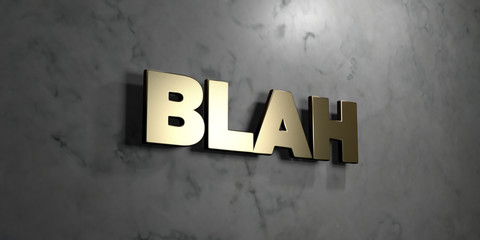 Blah - Gold sign mounted on glossy marble wall  - 3D rendered royalty free stock illustration. This image can be used for an online website banner ad or a print postcard.