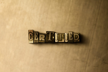 CERTIFIED - close-up of grungy vintage typeset word on metal backdrop. Royalty free stock illustration.  Can be used for online banner ads and direct mail.
