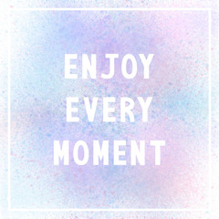 Enjoy every moment on pastel spray paint