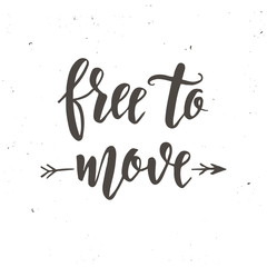 Free to move. Inspirational vector Hand drawn typography poster.