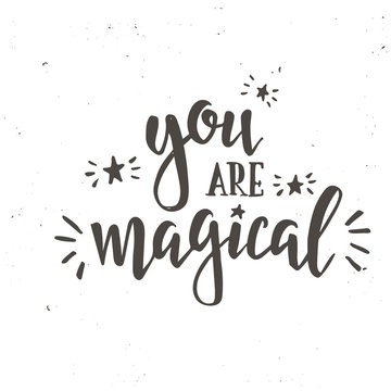 You are magical. Inspirational vector Hand drawn typography poster.