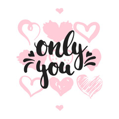 Only you - hand drawn lettering phrase isolated on the white background with hearts. Fun brush ink inscription for Valentines Day photo overlays, greeting card, poster design.