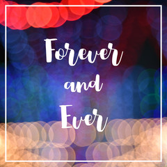 Forever and ever text on bokeh lights background