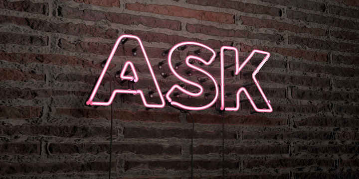 ASK -Realistic Neon Sign on Brick Wall background - 3D rendered royalty free stock image. Can be used for online banner ads and direct mailers..