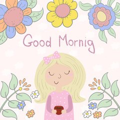 Good morning card with cute young girl, cup and flowers. Vector Illustration
