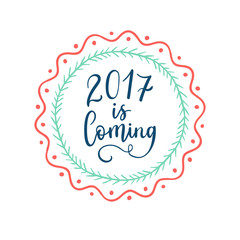 2017 is Coming hand lettering on label, shape background. Vector element design.