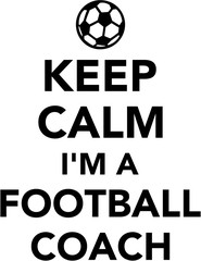 Keep calm I am a football coach