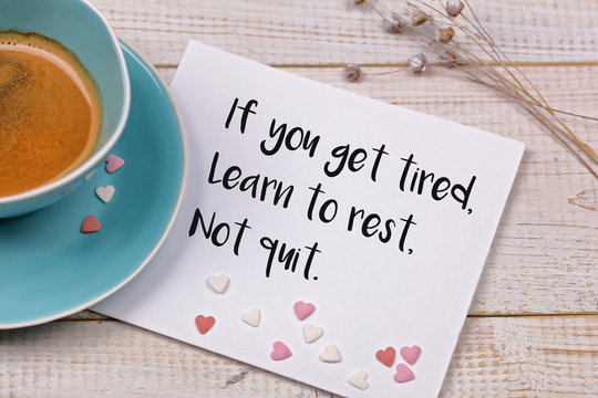 Inspiration motivation quote If you get tired, learn to rest, not quit. Happiness, Going forward, Life , Grow, Success, Choice concept
