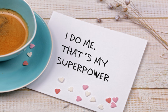Inspiration motivation quote I do me. That is my superpower, and cup of coffee. Happiness, New beginning , Grow, Success, Choice concept