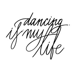 Hand drawn lettering. Dancing is my life calligraphy. Vector illustration.