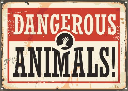 Dangerous animals retro warning rusty metal sign on grunge background