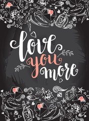 Love you more. Background with modern calligraphy brush lettering and hand drawn elements. Template cards, banners or poster for Valentine's Day. Vector illustration on the chalkboard.
