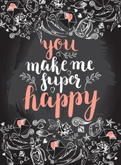 You make me super happy. Background with modern calligraphy brush lettering and hand drawn elements. Template cards, banners or poster for Valentine's Day. Vector illustration on the chalkboard.