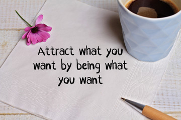 Inspiration motivation quote Attract what you want by being what you want. Happiness, Going forward, Life , Grow, Success, Choice concept