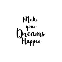 Hand drawn typography poster.Inspirational quote 'Make your dreams happen'.For greeting cards