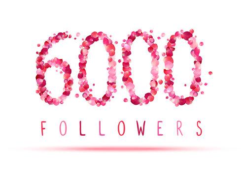 6000 (six thousand) followers