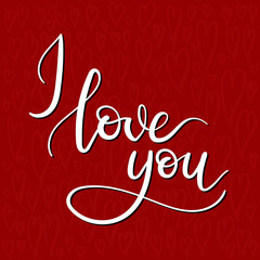 I Love You Hand Lettering Greeting Card. Modern Calligraphy. Vector Illustration