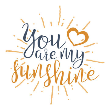 You Are My Sunshine. Handwritten Lettering Quote About Love. For Valentine s Day Design, Wedding Invitation, Printable Wall Art, Poster. Typography . Vector Illustration.