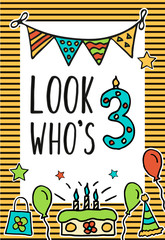 Birthday Kids vector card with colorful numeral candle, balloons, cake, hat, cocktail to design holiday cards and invitation for a . Quote Look Who s three years