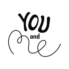 Vector Valentines Day hand drawn text You and me. Black on white background.