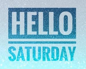 Hello Saturday words on shiny blue glitter background