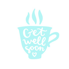 Get well soon. Cup silhouette with calligraphy. Vector hand drawn illustration