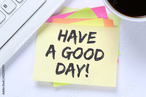 Good Morning Have A Great Day At Work : Quot have a good day nice wish work business desk zdj