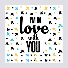 I'm in Love with you. Creative Love Motivation Quote Template. Vector Typography Banner Design Concept On Brush Texture Background