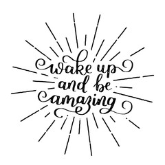 Wake up and be amazing. Decorative letter. Hand drawn lettering. Quote.  hand-painted illustration. Decorative inscription. Motivational poster. Vintage illustration.