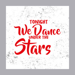 Tonight We Dance Under The Stars. Creative Romantic Motivation Quote Template. Vector Typography Banner Design Concept On Brush Texture Background
