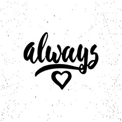 Always - lettering Valentines Day calligraphy phrase isolated on the background. Fun brush ink typography for photo overlays, t-shirt print, flyer, poster design