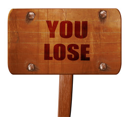 you lose, 3D rendering, text on wooden sign