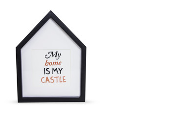 Photo frame in a house with the words My house is my castle