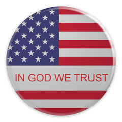 USA Motto In God We Trust Badge: US Flag Button, 3d illustration