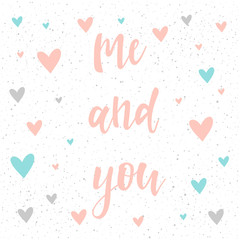 Me and you. Handwritten romantic quote lettering