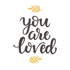 You are Loved hand drawn brush lettering