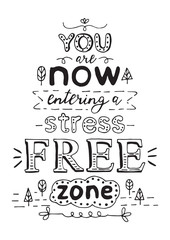 You are now entering a stress free zone. Black hand drawn vector