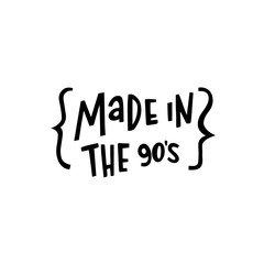 Made in the 90s! The inscription  hand-drawing of  ink on a white background. Vector Image. It can be used for website design, article, phone case, poster, t-shirt, mug etc.