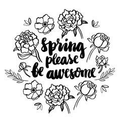 "Black inscription ""Spring please be awesome"" written by hand, in a trendy calligraphic style with peonies and anemone flower"