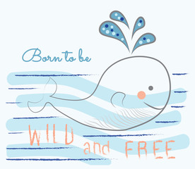 Child drawings style vector illustration. Cute whale and text Born to be wild and free. Baby fashion design.