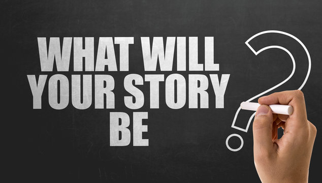 What Will Your Story Be?