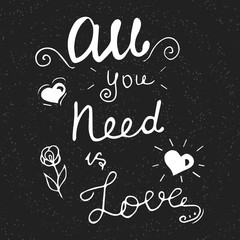 All you need is love hand lettering phrase.Hand drawn lettering design. Typography posters, cards and t-shirt design. Vector illustration.